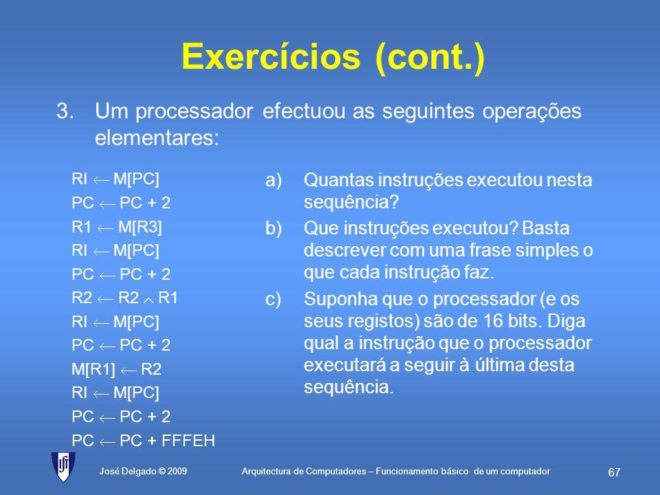Exercícios (cont.) Um processador efectuou as seguintes operações elementares: RI  M[PC] PC  PC + 2.